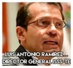 Luis Antonio Ramírez…Director General ISSS-TE.